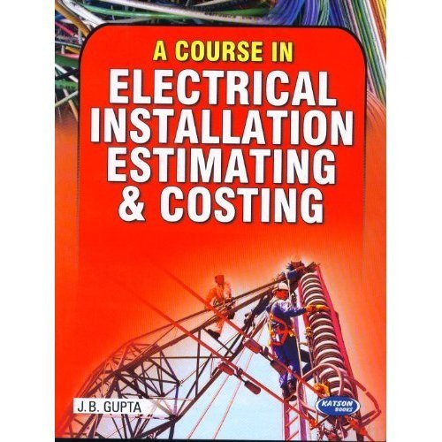 A Course in Electrical Installation Estimating and: J.B. Gupta