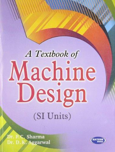 A Textbook of Machine Design (SI Units): Dr P.C. Sharma,Dr