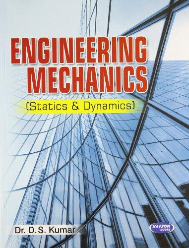Engineering Mechanics (Statics and Dynamics): Dr D.S. Kumar