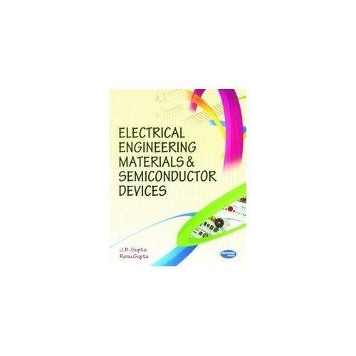 Electrical Engineering Materials and Semiconductor Devices: J.B. Gupta,Renu Gupta