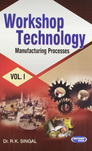 Workshop Technology: Manufacturing Processes, Vol.I: Dr R.K. Singal