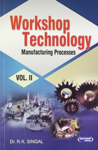 Workshop Technology: Manufacturing Processes, Vol.II: Dr R.K. Singal