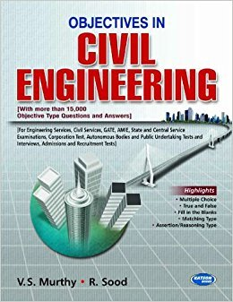 Objectives in Civil Engineering (With more than 15,000 Objective Type Questions and Answers): R. ...