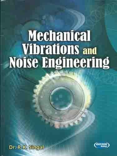 Mechanical Vibrations and Noise Engineering: Dr R.K. Singal