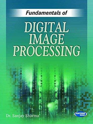 Fundamentals of Digital Image Processing: Dr. Sanjay Sharma