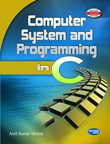 Computer System and Programming in C: Amit Kumar Mishra