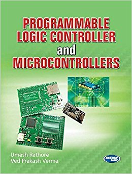 Programmable Logic Controller and Microcontrollers: Umesh Rathore