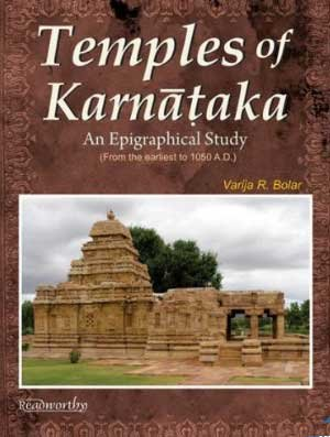 Temples of Karnataka: An Epigraphical Study (From the earliest to 1050 A.D.): Varija R. Bolar