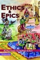 Ethics and Epics: Reflections on Indian Ethos: K.C. Pandey