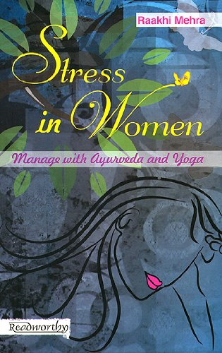 Stress in Women: Manage with Ayurveda and Yoga: Raakhi Mehra