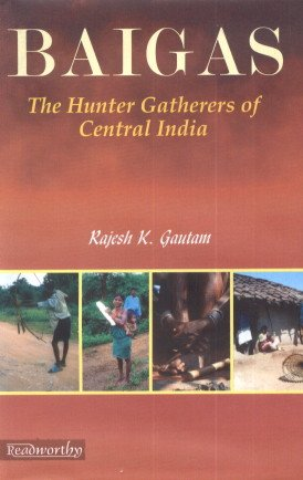 Baigas: The Hunter Gatherers of Central India: Rajesh K. Gautam