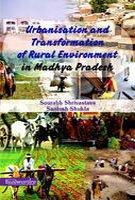 Urbanisation and Transformation of Rural Environment in Madhya Pradesh: Santosh Shukla,Sourabh ...