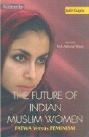 The Future of Indian Muslim Women: Fatwa Versus Feminism: Juhi Gupta (Author) & Akhtarul Wasey (...