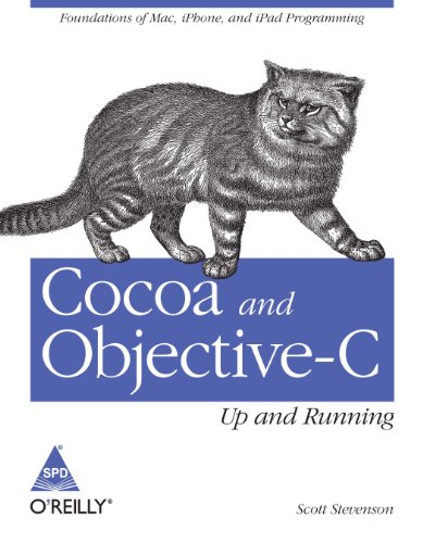 Cocoa and Objective-C: Up and Running, Foundations of Mac, iPhone, and iPod programming: Scott ...