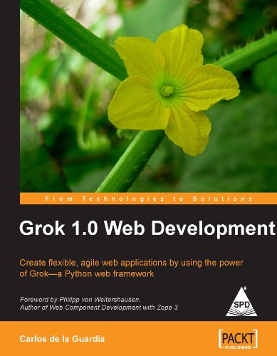 Grok 1.0 Web Development: Create flexible, agile web applications by using the power of Grok--a ...