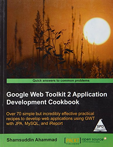 Google Web Toolkit 2 Application Development Cookbook: Over 70 simple but incredibly effective ...