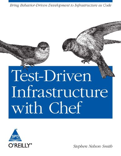 Test-Driven Infrastructure with Chef: Bring Behaviour-Driven Development to Infrastructure as Code:...