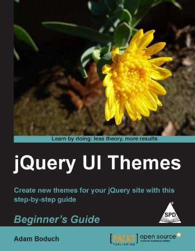 jQuery UI Themes: Beginner`s Guide, Create new themes for your JQuery site with this step-by-step ...