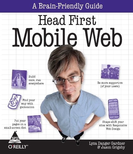 Head First Mobile Web: A Brain-Friendly Guide: Jason Grigsby,Lyza Danger Gardner