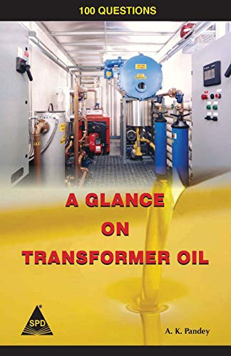 A Glance On Transformer Oil: 100 Questions: A.K. Pandey