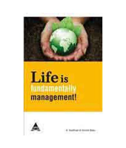 Life is Fundamentally Management!: A. Senthivel,Govind Babu