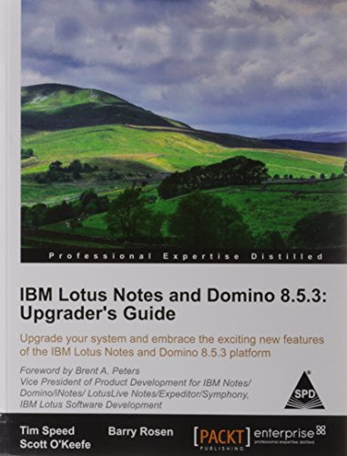 IBM Lotus Notes and Domino 8.5.3: Upgrader`s Guide, Upgrade your system and embrace the exciting ...