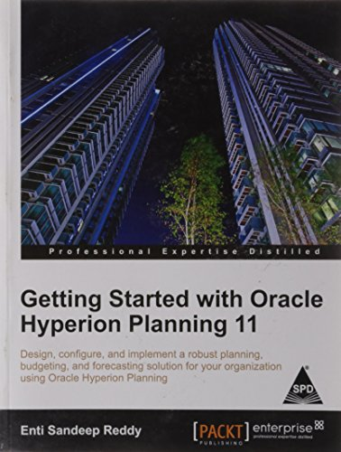 Getting Started with Oracle Hyperion Planning 11: Design, Configure, and implement a robust ...