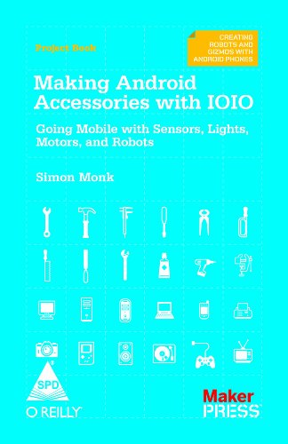 9789350236789: MAKING ANDROID ACCESSORIES WITH IOIO GOING MOBILE WITH SENSORS,LIGHTS,MOTORS & ROBOTS
