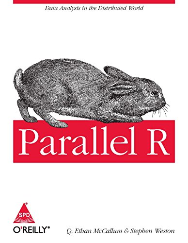 Parallel R: Data Analysis in the Distributed World: Stephen Weston,Q. Ethan McCallum