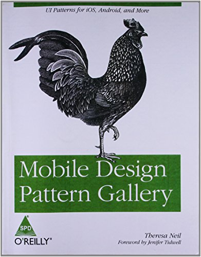 Mobile Design Pattern Gallery: UI Patterns for iOS, Android, and More: Theresa Neil
