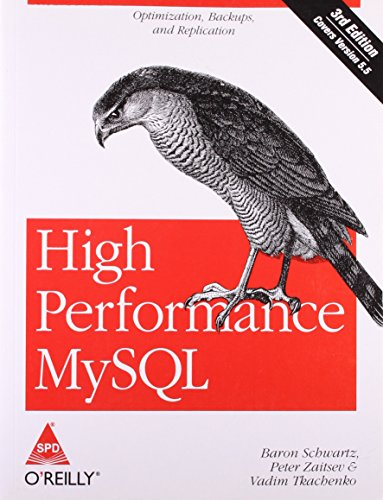 9789350237076: High Performance MySQL: Optimization, Backups, and Replication[ HIGH PERFORMANCE MYSQL: OPTIMIZATION, BACKUPS, AND REPLICATION ] by Schwartz, Baron ( Author ) on Mar-30-2012 [ Paperback ]
