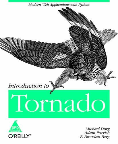 Introduction to Tornado: Modern Web Applications with Python: Adam Parrish,Brendan Berg,Michael ...