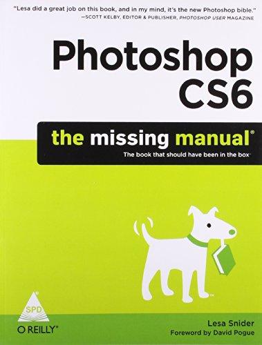 Photoshop CS6: The Missing Manual: Lesa Snider