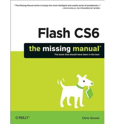 Flash CS6: The Missing Manual (The Book That Should Have Been in the Box): Chris Grover