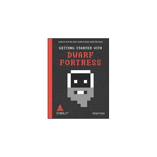 Getting Started with Dwarf Fortress: Learn to Play the most Complex Video Game ever made: Peter ...