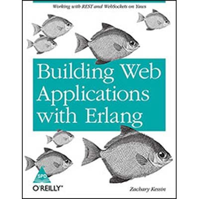 Building Web Applications with Erlang: Working with REST and WebSockets on Yaws: Zachary Kessin