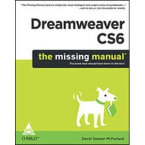 Dreamweaver CS6: The Missing Manual (The Book that should have been in the Box): David Sawyer ...