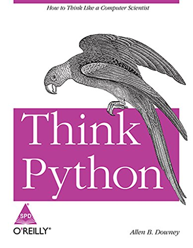 Think Python: How to Think Like a Computer Scientist: Allen B. Downey
