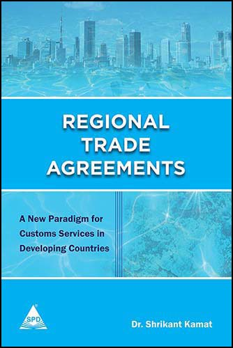 Regional Trade Agreements: A New Paradigm for Customs Services in Developing Countries: Dr Shrikant...