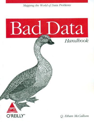 Bad Data Handbook: Mapping the World of Data Problems: Q Ethan McCallum
