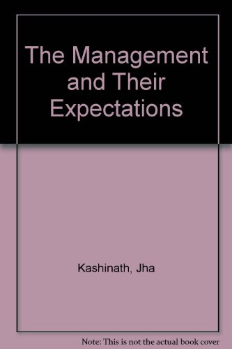 THE MANAGEMENT AND THEIR EXPECTATIONS: Kashinath Jha