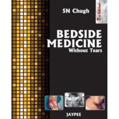 Bedside Medicine: Without Tears (Second Edition): S.N. Chugh