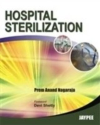 Hospital Sterilization: Prem Anand Nagaraj (Author) & Devi Shetty (Frwd)