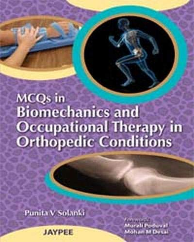 MCQs in Biomechanics and Occupational Therapy in Orthopaedic Conditions: Punita V Solanki