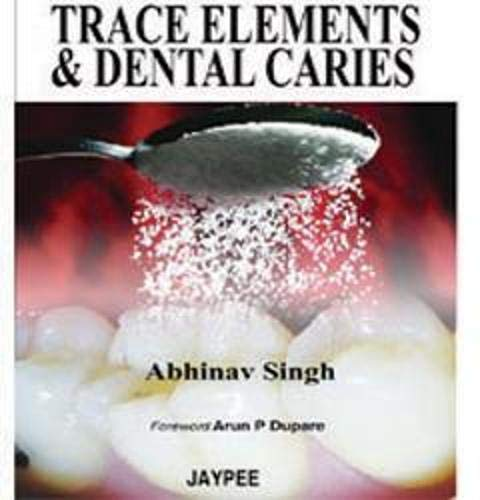 Trace Elements and Dental Caries: Abhinav Singh