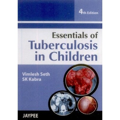 Essentials of Tuberculosis in Children (Fourth Edition): Vimlesh Seth, S.K. Kabra (Authors) & Peter...