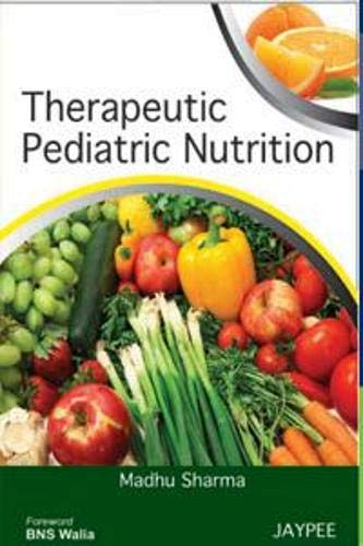 Therapeutic Pediatric Nutrition: Madhu Sharma (Author) & B.N.S. Walia (Frwd)
