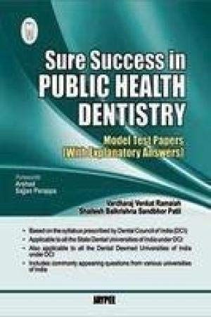 Sure Success in Public Health Dentistry: Model Test Papers with Explanatory Answers: Vardharaj ...