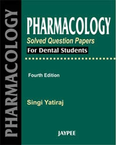 Pharmacology: Solved Question Papers for Dental Students: Singi Yatiraj