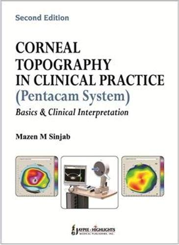 Corneal Topography in Clinical Practice (Pentacam System) Basics and Clinical Interpretation (...
